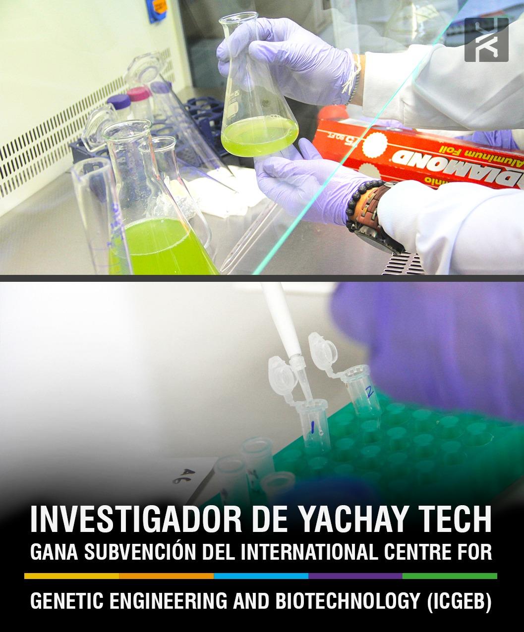 INVESTIGADOR DE YACHAY TECH, GANA SUBVENCIÓN DEL INTERNATIONAL CENTRE FOR GENETIC ENGINEERING AND BIOTECHNOLOGY (ICGEB)