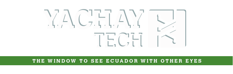 YACHAY TECH - THE WINDOW TO SEE ECUADOR WITH OTHER EYES